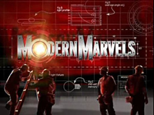 Modern Marvels, on the History Channel